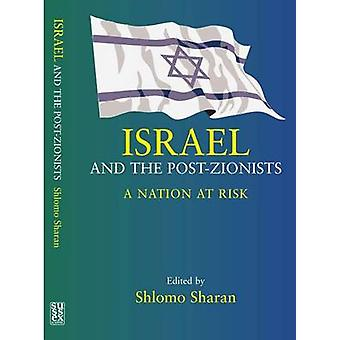 Israel and the Post-Zionists - A Nation at Risk by Shlomo Sharan - 978
