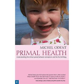 Primal Health - Understanding the Critical Period Between Conception a