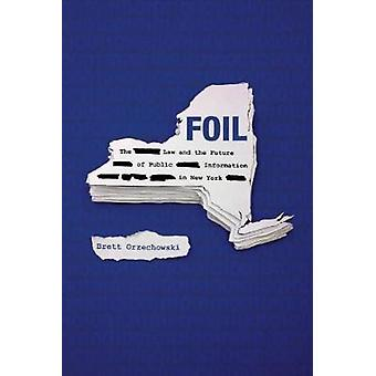 FOIL - The Law and the Future of Public Information in New York by Bre