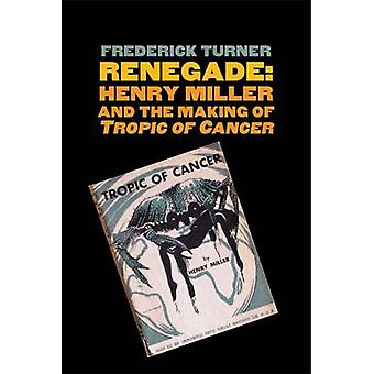 Renegade - Henry Miller and the Making of Tropic of Cancer by Frederic