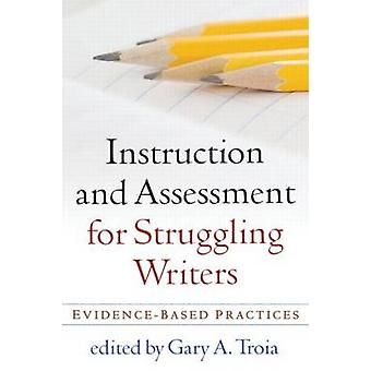 Instruction and Assessment for Struggling Writers - Evidence-Based Pra