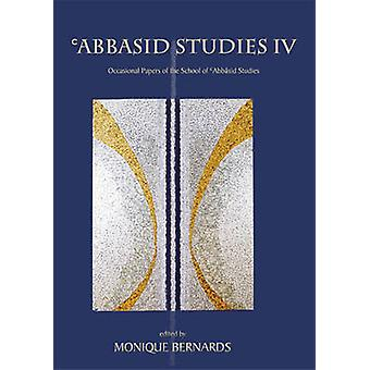 Abbasid Studies IV - Occasional Papers of the School of Abbasid Studie