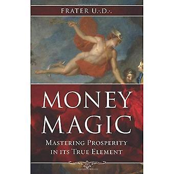 Money Magic: Mastering Prosperity in Its True Element