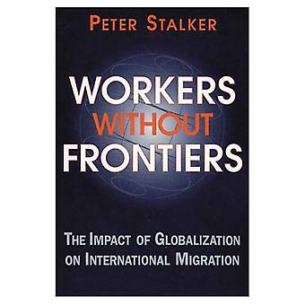 Workers Without Frontiers : The Impact Of Globalization On International Migration