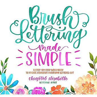 Brush Lettering Made Simple: A Step-by-Step Workbook to Create Gorgeous� Freeform Lettered Art