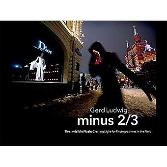 Minus 2/3: The Invisible�Flash. Crafting Light for�Photographers in the Field