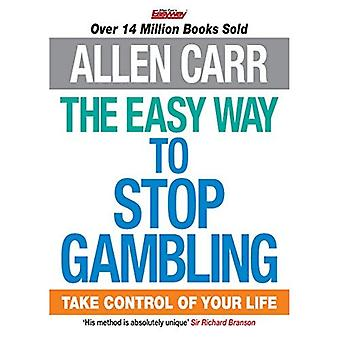 Il modo più semplice per fermare il gioco d'azzardo: prendere il controllo della tua vita (Allen Carrs Easy Way)