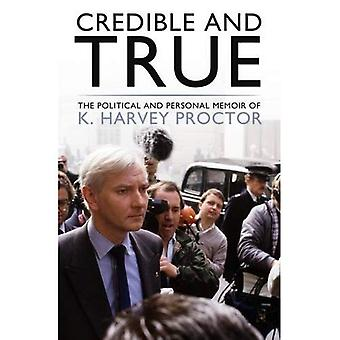 Credible and True: The Political and Personal Memoir of K. Harvey Proctor