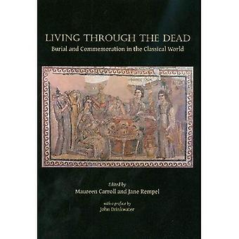 Living Through the Dead: Burial and Commemoration in the Classical World