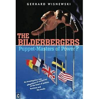 The Bilderbergers - Puppet-Masters of Power?: An Investigation into Claims of Conspiracy at the Heart of Politics...