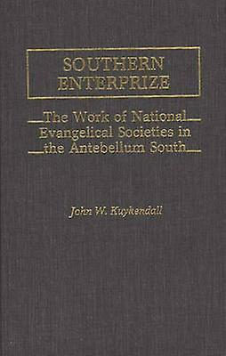 Southern Enterprize The Work of National Evangelical Sociecravates in the Antebellum South by Kuykendall & John W.