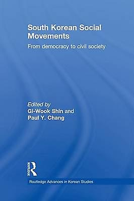 South Korean Social Movements  From Democracy to Civil Society by Shin & GiWook