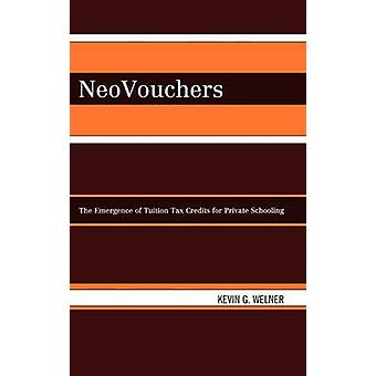 NeoVouchers The Emergence of Tuition Tax Credits for Private Schooling by Welner & Kevin Grant