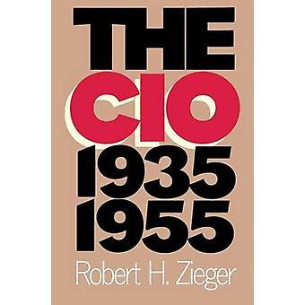 The CIO 19351955 by Zieger & Robert H.