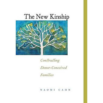 The New Kinship Constructing DonorConceived Families by Cahn & Naomi R.