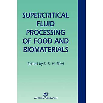 Supercritical Fluid Processing of Food and Biomaterials by Rizvi & Syed S.H.