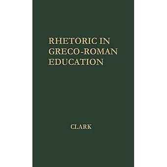 Rhetoric in GrecoRoman Education by Clark & Donald Lemen