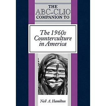 Der ABCClio Begleiter für die Gegenkultur der 1960er Jahre in Amerika durch Hamilton & Neil A.