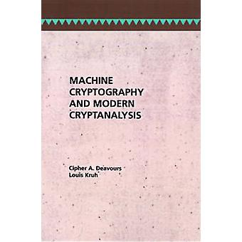 Machine Cryptography and Modern Cryptanalysis by Deavours & Cipher A.