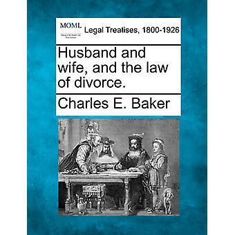 Husband and wife and the law of divorce. by Baker & Charles E.
