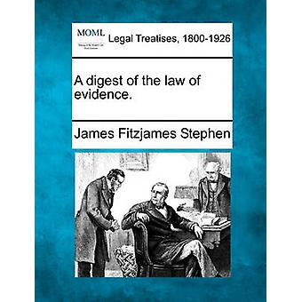 A digest of the law of evidence. by Stephen & James Fitzjames
