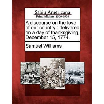 A discourse on the love of our country  delivered on a day of thanksgiving December 15 1774. by Williams & Samuel