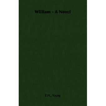 William  A Novel by Young & E. H.