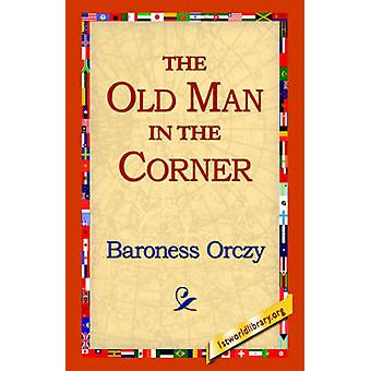 The Old Man in the Corner by Orczy & Emmuska