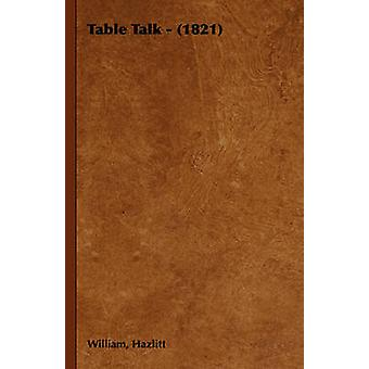 Table Talk  1821 by Hazlitt & William