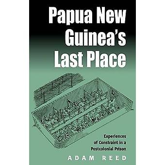 Papua Neu Guineas Last Place Erfahrungen Einschränkung in einer postkolonialen Gefängnis durch Reed & A.