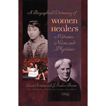 Biografiske ordbok av kvinner healere jordmødre sykepleiere og leger av Scrivener & Laurie