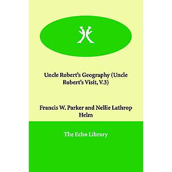 Uncle Roberts Geography Uncle Roberts Visit V.3 by Parker & Francis W.
