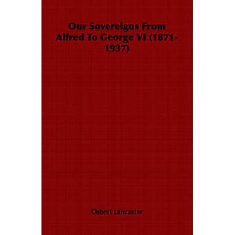 Our Sovereigns From Alfred To George VI 18711937 by Lancaster & Osbert