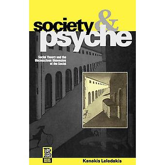 Society and Psyche Social Theory and the Unconscious Dimension of the Social by Leledakis & Kanakis