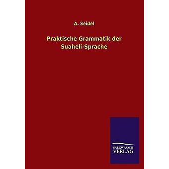 Praktische Grammatik Der SuaheliSprache by Seidel & A.