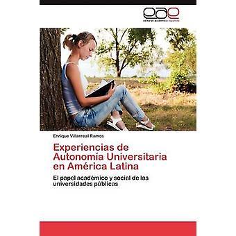 Experiencias de Autonoma Universitaria en Amrica Latina by Villarreal Ramos Enrique