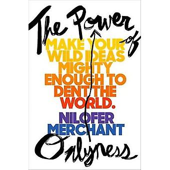 The Power Of Onlyness - How to Make Your Ideas Mighty Enough to Dent t