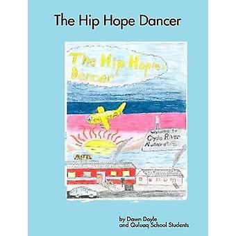 The Hip Hope Dancer by Dawn Doyle - and Quluaq School Students - 9781