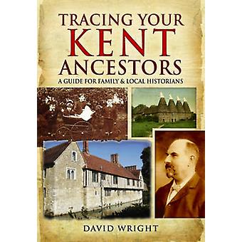 Tracing Your Kent Ancestors - A Guide for Family and Local Historians