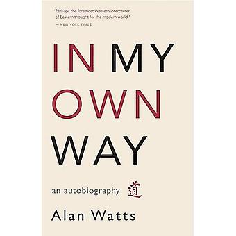 In My Own Way - An Autobiography by Alan Watts - 9781577315841 Book