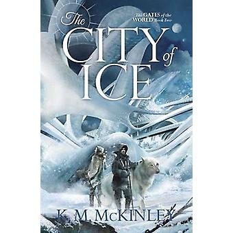 The City of Ice by K. M. McKinley - 9781781084854 Book