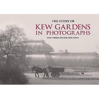 The Story of Kew Gardens in Photographs by Lynn Parker - Kiri Ross-Jo