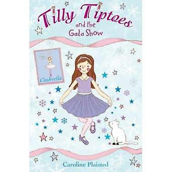 Tilly Tiptoes and the Gala Show by C. A. Plaisted - 9781846471353 Book