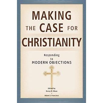 Making the Case for Christianity - Responding to Modern Objectives by