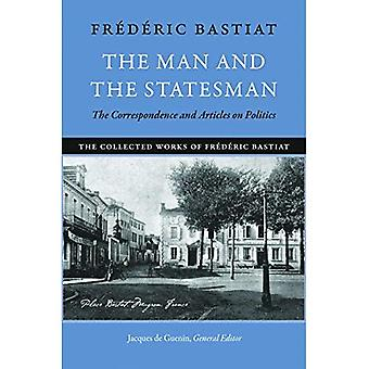 Man & the Statesman: The Correspondence & Articles on Politics (Collected Works of Frederic Bastiat)