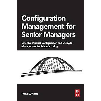 Configuration Management for Senior Managers by Watts & Frank B.