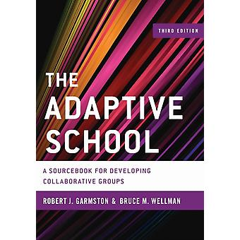 Adaptive School A Sourcebook Fcb by Garmston Robert J. Wellman Bruce M.