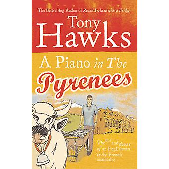 A Piano in the Pyrenees - The Ups and Downs of an Englishman in the Fr