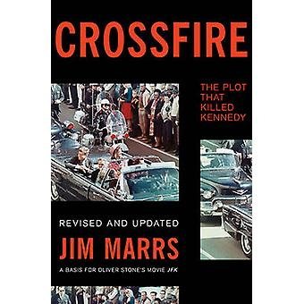 Crossfire - The Plot That Killed Kennedy (Revised edition) by Jim Marr