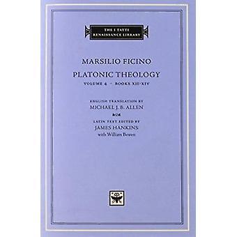 Platonic Theology - v. 4 - Books 12-14 by Marsilio Ficino - Michael J.B